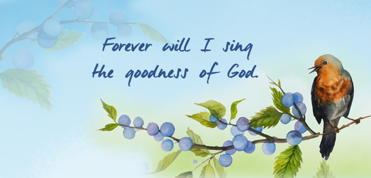 Forever will I sing the goodness of God.