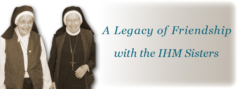 A Legacy of Friendship with the IHM Sisters